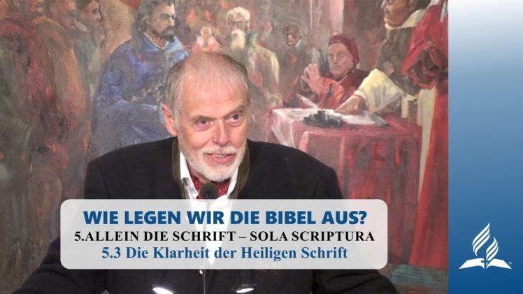 5.3 Die Klarheit der Heiligen Schrift – ALLEIN DIE SCHRIFT – SOLA SCRIPTURA   Pastor Mag. Kurt Piesslinger