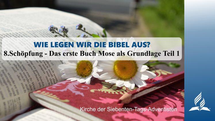 8.SCHÖPFUNG – DAS ERSTE BUCH MOSE ALS GRUNDLAGE TEIL 1 – WIE LEGEN WIR DIE BIBEL AUS?   Pastor Mag. Kurt Piesslinger