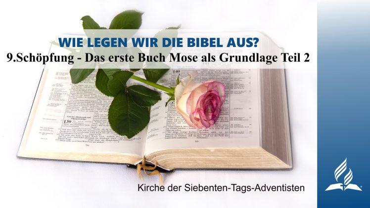 9.SCHÖPFUNG – DAS ERSTE BUCH MOSE ALS GRUNDLAGE TEIL 2 – WIE LEGEN WIR DIE BIBEL AUS? | Pastor Mag. Kurt Piesslinger