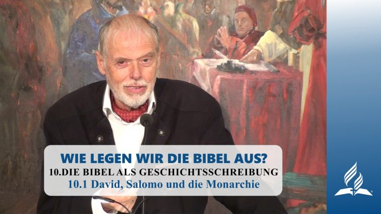 10.1 David, Salomo und die Monarchie – DIE BIBEL ALS GESCHICHTSSCHREIBUNG   Pastor Mag. Kurt Piesslinger