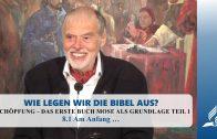 8.1 Am Anfang … – SCHÖPFUNG – DAS ERSTE BUCH MOSE ALS GRUNDLAGE TEIL 1 | Pastor Mag. Kurt Piesslinger
