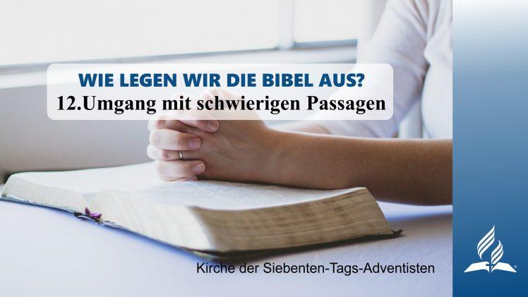 12.UMGANG MIT SCHWIERIGEN PASSAGEN – WIE LEGEN WIR DIE BIBEL AUS?   Pastor Mag. Kurt Piesslinger