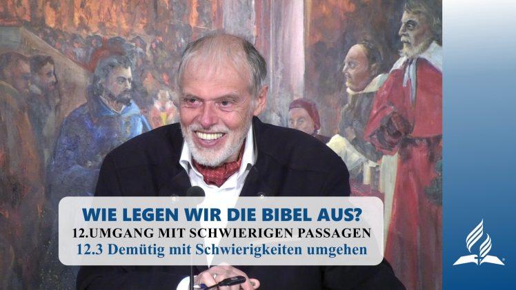 12.3 Demütig mit Schwierigkeiten umgehen – UMGANG MIT SCHWIERIGEN PASSAGEN | Pastor Mag. Kurt Piesslinger
