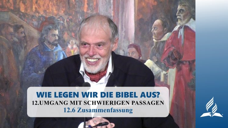 12.6 Zusammenfassung – UMGANG MIT SCHWIERIGEN PASSAGEN   Pastor Mag. Kurt Piesslinger