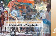 5.GEISTERFÜLLTES ZEUGNISGEBE – FREUNDE FÜR GOTT GEWINNEN | Pastor Mag. Kurt Piesslinger