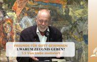 1.5 Von Liebe motiviert – WARUM ZEUGNIS GEBEN | Pastor Mag. Kurt Piesslinger