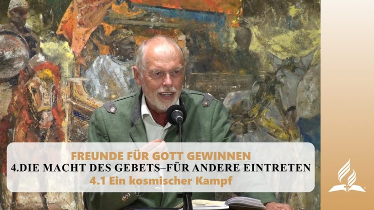 4.1 Ein kosmischer Kampf – DIE MACHT DES GEBETS–FÜR ANDERE EINTRETEN | Pastor Mag. Kurt Piesslinger