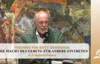 4.5 Gebetsfokus – DIE MACHT DES GEBETS–FÜR ANDERE EINTRETEN | Pastor Mag. Kurt Piesslinger