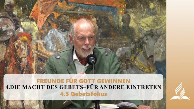 4.5 Gebetsfokus – DIE MACHT DES GEBETS–FÜR ANDERE EINTRETEN   Pastor Mag. Kurt Piesslinger