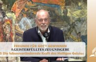 5.5 Die lebensverändernde Kraft des Heiligen Geistes – GEISTERFÜLLTES ZEUGNISGEBE | Pastor Mag. Kurt Piesslinger