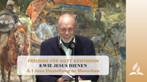 8.1 Jesu Einstellung zu Menschen – WIE JESUS DIENEN | Pastor Mag. Kurt Piesslinger