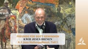 8.3 Jesu Heilungsdienst, Teil 1 – WIE JESUS DIENEN | Pastor Mag. Kurt Piesslinger