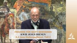 8.4 Jesu Heilungsdienst, Teil 2 – WIE JESUS DIENEN | Pastor Mag. Kurt Piesslinger