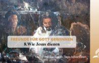 8.WIE JESUS DIENEN – FREUNDE FÜR GOTT GEWINNEN | Pastor Mag. Kurt Piesslinger
