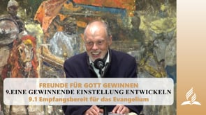9.1 Empfangsbereit für das Evangelium – EINE GEWINNENDE EINSTELLUNG ENTWICKELN | Pastor Mag. Kurt Piesslinger