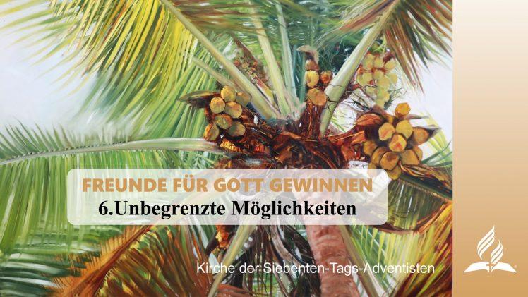 6.UNBEGRENZTE MÖGLICHKEITEN – FREUNDE FÜR GOTT GEWINNEN | Pastor Mag. Kurt Piesslinger