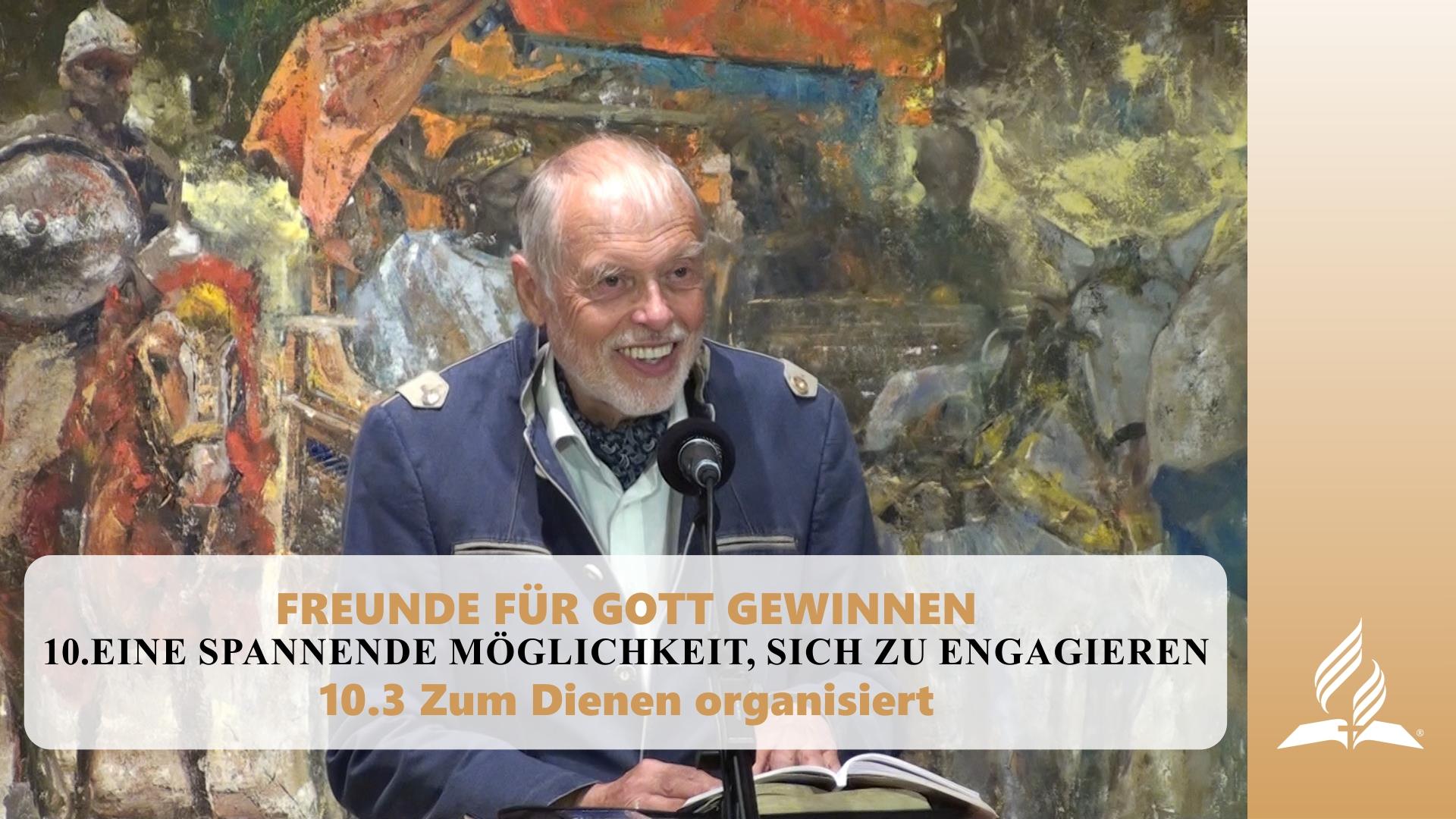 10.3 Zum Dienen organisiert – EINE SPANNENDE MÖGLICHKEIT, SICH ZU ENGAGIEREN | Pastor Mag. Kurt Piesslinger