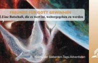 12.EINE BOTSCHAFT DIE ES WERT IST WEITERGEGEBEN ZU WERDEN – FREUNDE FÜR GOTT GEWINNEN   Pastor Mag. Kurt Piesslinger