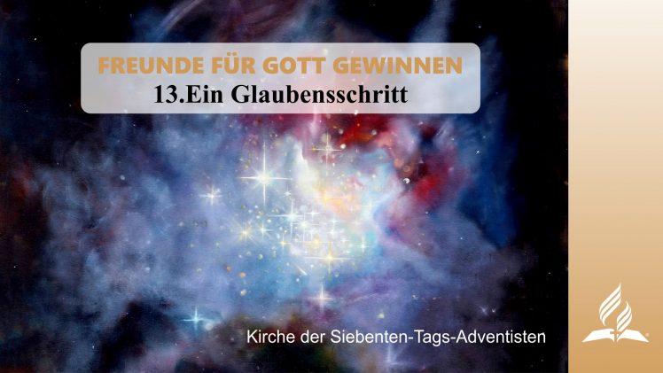 13.EIN GLAUBENSSCHRITT – FREUNDE FÜR GOTT GEWINNEN | Pastor Mag. Kurt Piesslinger