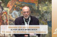 11.1 Jesus – Die Grundlage unseres Zeugnisses – VON JESUS BERICHTEN   Pastor Mag. Kurt Piesslinger