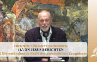 11.2 Die verändernde Kraft des persönlichen Zeugnisses – VON JESUS BERICHTEN | Pastor Mag. Kurt Piesslinger