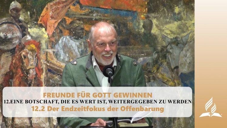 12.2 Der Endzeitfokus der Offenbarung – EINE BOTSCHAFT, DIE ES WERT IST, WEITERGEGEBEN ZU WERDEN   Pastor Mag. Kurt Piesslinger