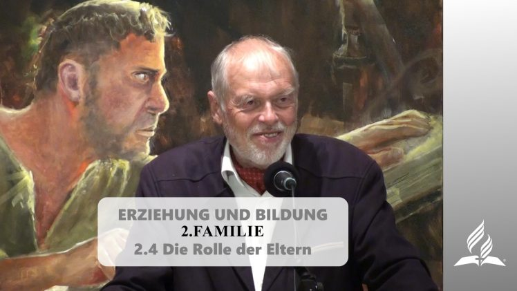 2.4 Die Rolle der Eltern – FAMILIE | Pastor Mag. Kurt Piesslinger