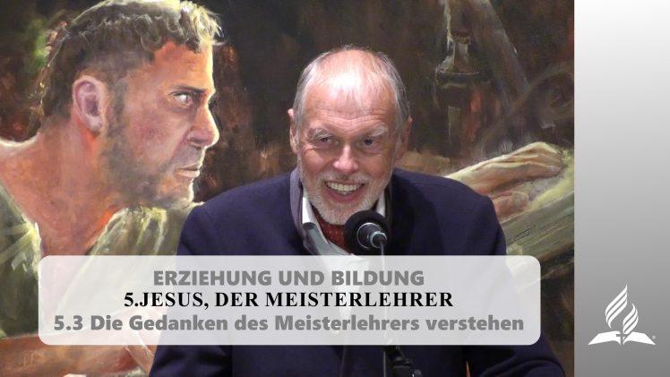 5.3 Die Gedanken des Meisterlehrers verstehen – JESUS, DER MEISTERLEHRER | Pastor Mag. Kurt Piesslinger