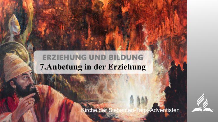 7.ANBETUNG IN DER ERZIEHUNG – ERZIEHUNG UND BILDUNG | Pastor Mag. Kurt Piesslinger
