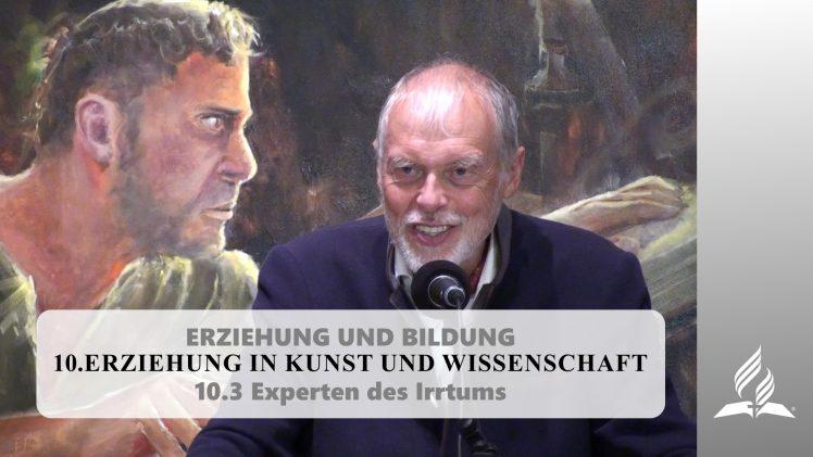 10.3 Experten des Irrtums – ERZIEHUNG IN KUNST UND WISSENSCHAFT | Pastor Mag. Kurt Piesslinger