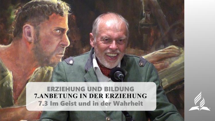 7.3 Im Geist und in der Wahrheit – ANBETUNG IN DER ERZIEHUNG | Pastor Mag. Kurt Piesslinger