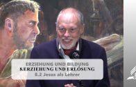 8.2 Jesus als Lehrer – ERZIEHUNG UND ERLÖSUNG | Pastor Mag. Kurt Piesslinger
