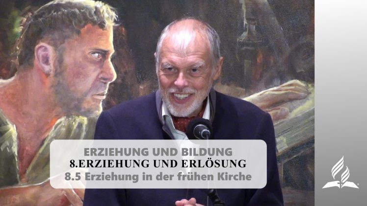 8.5 Erziehung in der frühen Kirche – ERZIEHUNG UND ERLÖSUNG   Pastor Mag. Kurt Piesslinger