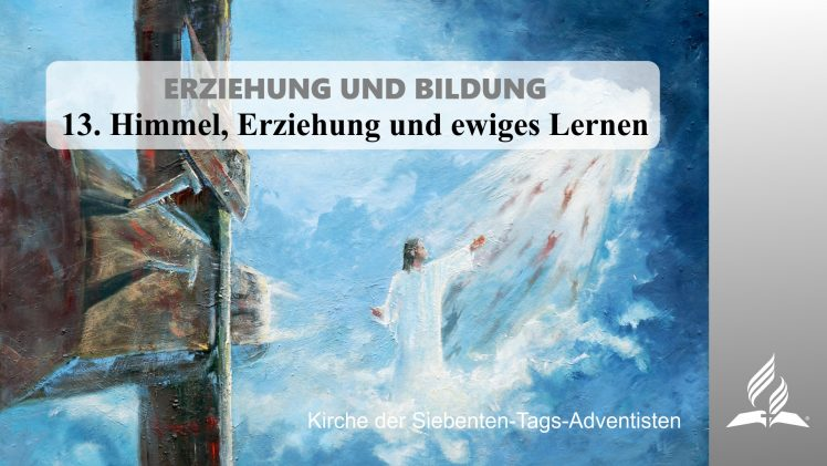 13.HIMMEL, ERZIEHUNG UND EWIGES LERNEN – ERZIEHUNG UND BILDUNG | Pastor Mag. Kurt Piesslinger