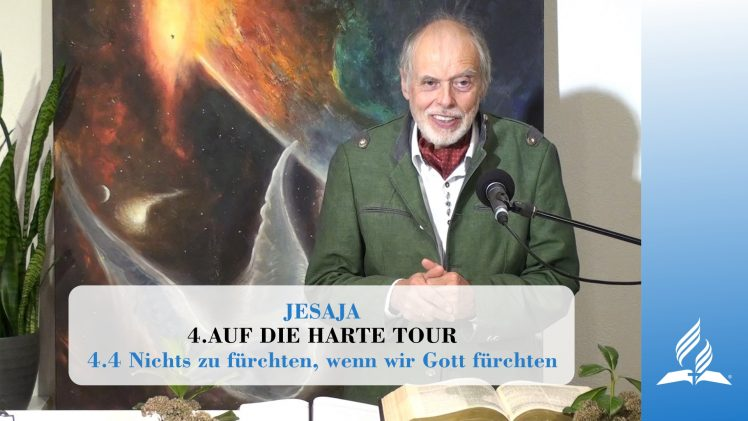 4.4 Nichts zu fürchten, wenn wir Gott fürchten – AUF DIE HARTE TOUR | Pastor Mag. Kurt Piesslinger