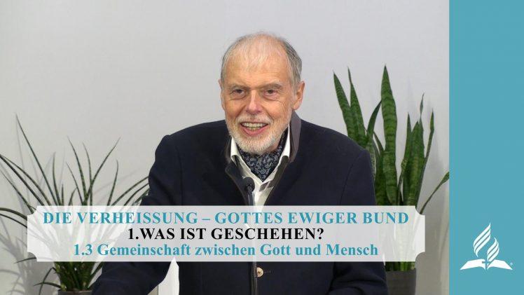 1.3 Gemeinschaft zwischen Gott und Mensch – WAS IST GESCHEHEN? | Pastor Mag. Kurt Piesslinger