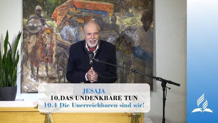 10.4 Die Unerreichbaren sind wir! – DAS UNDENKBARE TUN | Pastor Mag. Kurt Piesslinger