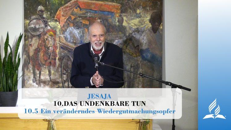 10.5 Ein veränderndes Wiedergutmachungsopfer – DAS UNDENKBARE TUN | Pastor Mag. Kurt Piesslinger