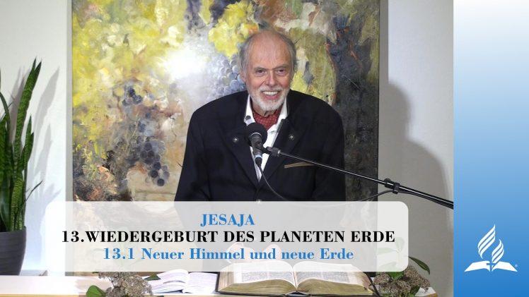 13.1 Neuer Himmel und neue Erde – WIEDERGEBURT DES PLANETEN ERDE | Pastor Mag. Kurt Piesslinger