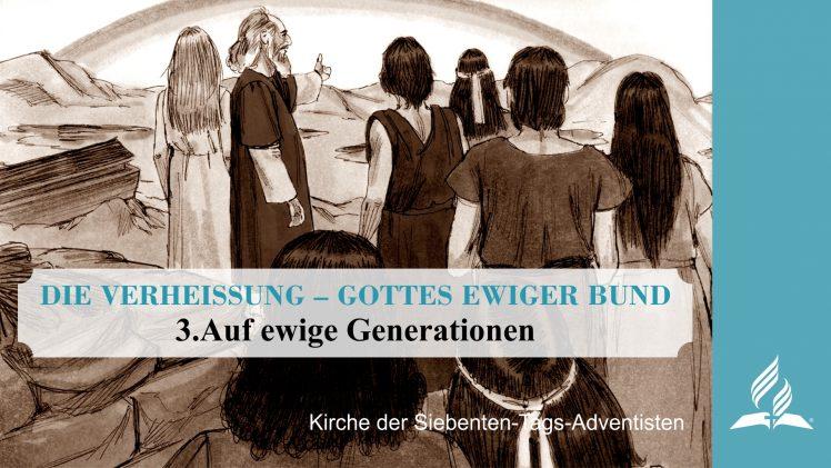 3.AUF EWIGE GENERATIONEN – DIE VERHEISSUNG–GOTTES EWIGER BUND   Pastor Mag. Kurt Piesslinger