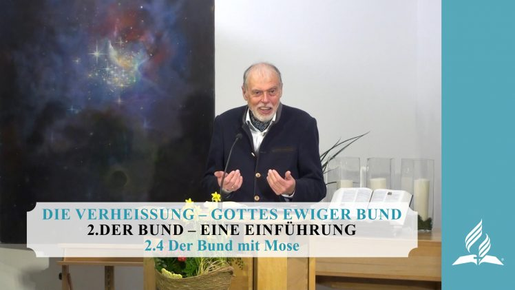 2.4 Der Bund mit Mose – DER BUND–EINE EINFÜHRUNG   Pastor Mag. Kurt Piesslinger