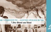 7.DER BUND AM SINAI – DIE VERHEISSUNG–GOTTES EWIGER BUND   Pastor Mag. Kurt Piesslinger