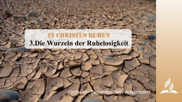 3.DIE WURZELN DER RUHELOSIGKEIT – IN CHRISTUS RUHEN   Pastor Mag. Kurt Piesslinger