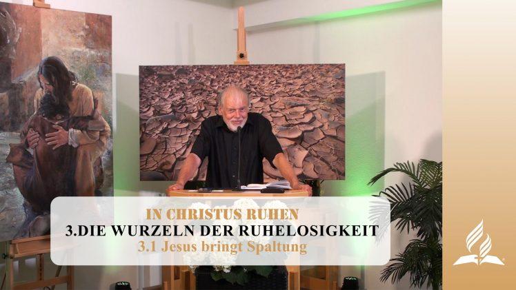 3.1 Jesus bringt Spaltung – DIE WURZELN DER RUHELOSIGKEIT   Pastor Mag. Kurt Piesslinger