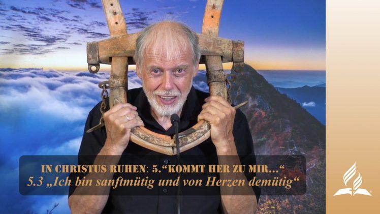 """5.3 """"Ich bin sanftmütig und von Herzen demütig"""" – """"KOMMT HER ZU MIR…""""   Pastor Mag. Kurt Piesslinger / für junge Leute"""