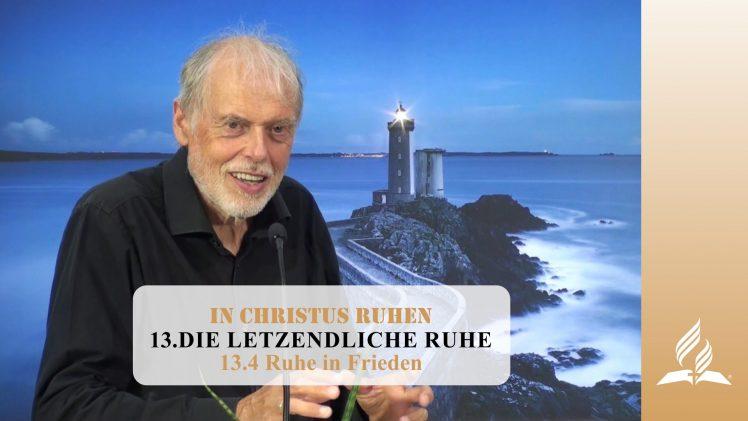 13.4 Ruhe in Frieden – DIE LETZENDLICHE RUHE   Pastor Mag. Kurt Piesslinger